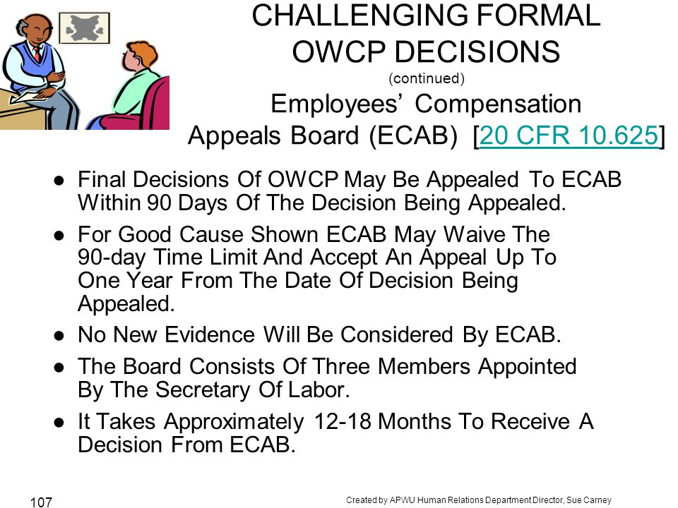 CHALLENGING FORMAL OWCP DECISIONS (continued) Employees' Compensation Appeals Board (ECAB) [20 CFR 10.625]